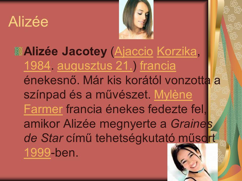 Alizée Alizée Jacotey (Ajaccio Korzika, 1984. augusztus 21.) francia énekesnő.
