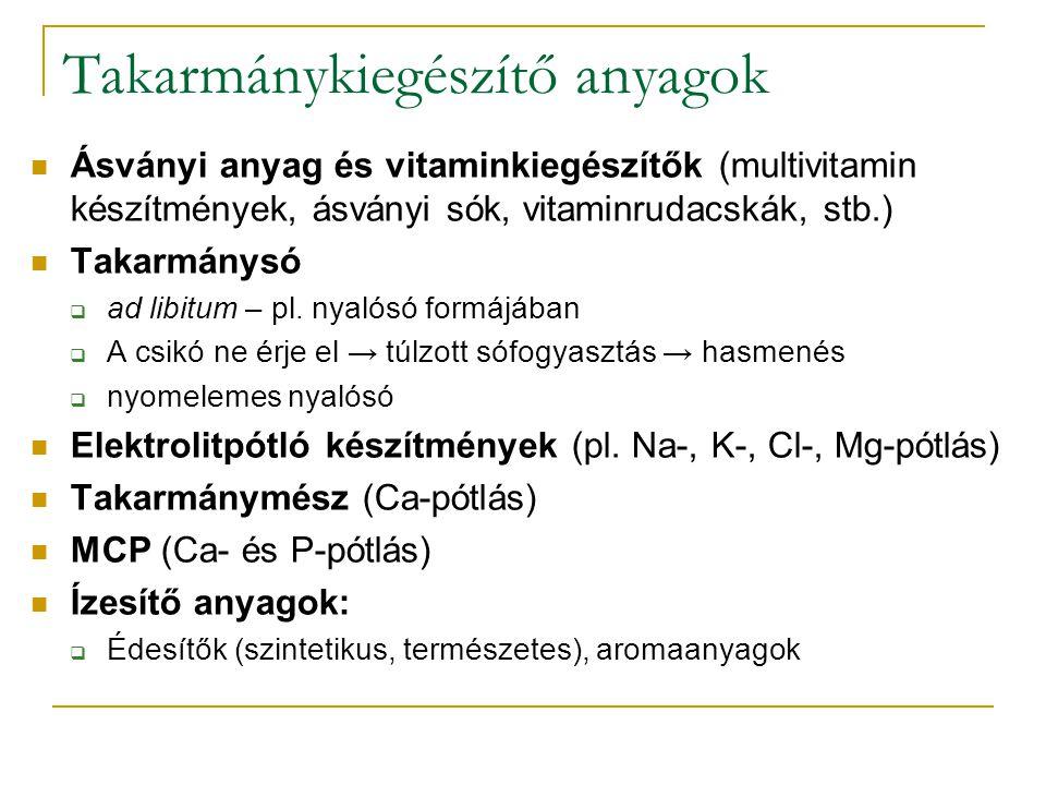 Takarmánykiegészítő anyagok Ásványi anyag és vitaminkiegészítők (multivitamin készítmények, ásványi sók, vitaminrudacskák, stb.) Takarmánysó  ad libi