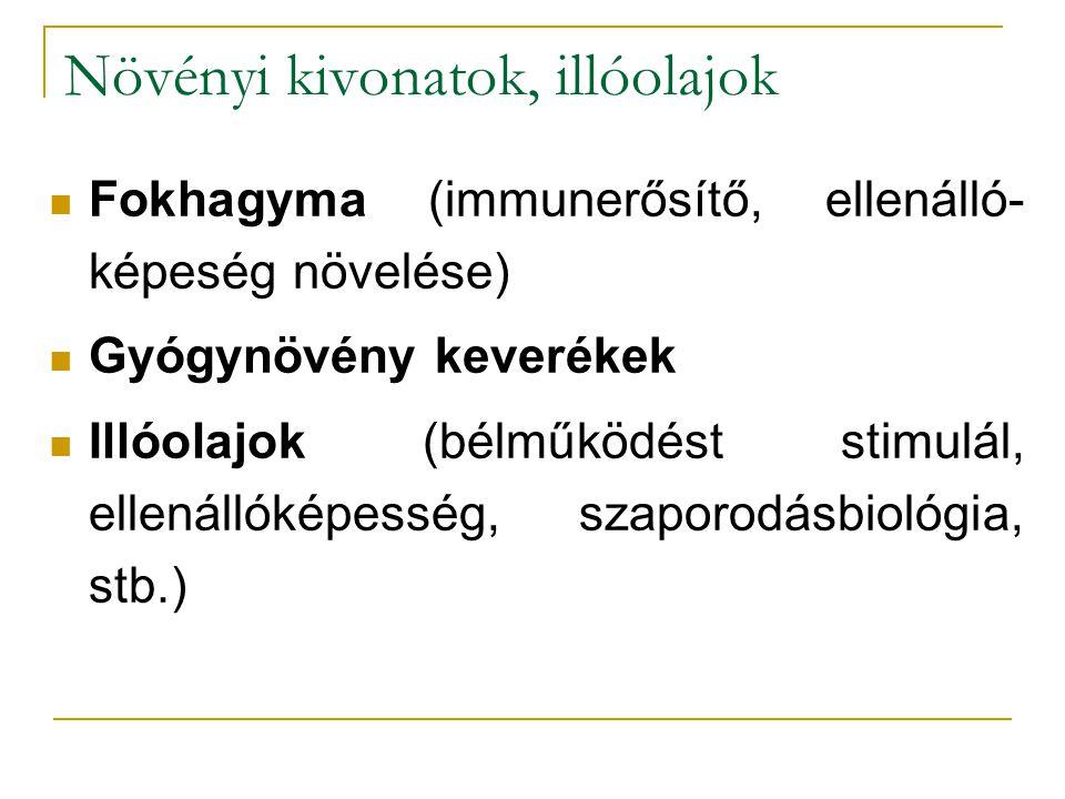 Növényi kivonatok, illóolajok Fokhagyma (immunerősítő, ellenálló- képeség növelése) Gyógynövény keverékek Illóolajok (bélműködést stimulál, ellenállók