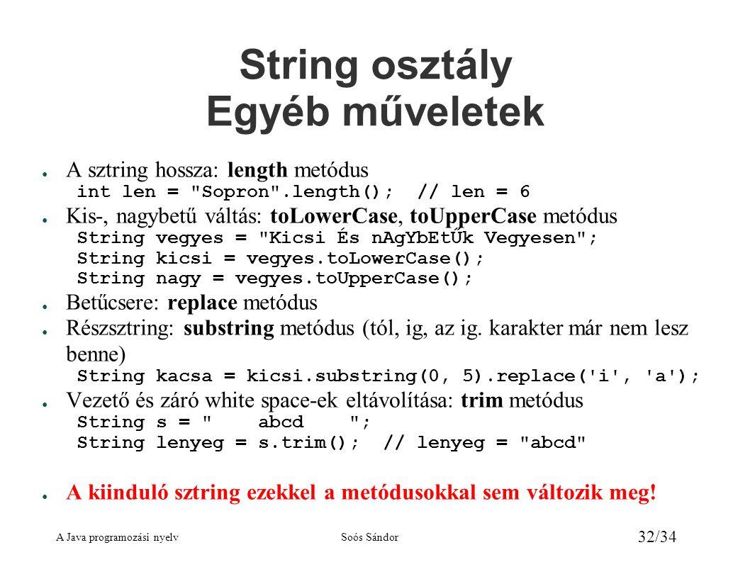 A Java programozási nyelvSoós Sándor 32/34 String osztály Egyéb műveletek ● A sztring hossza: length metódus int len =