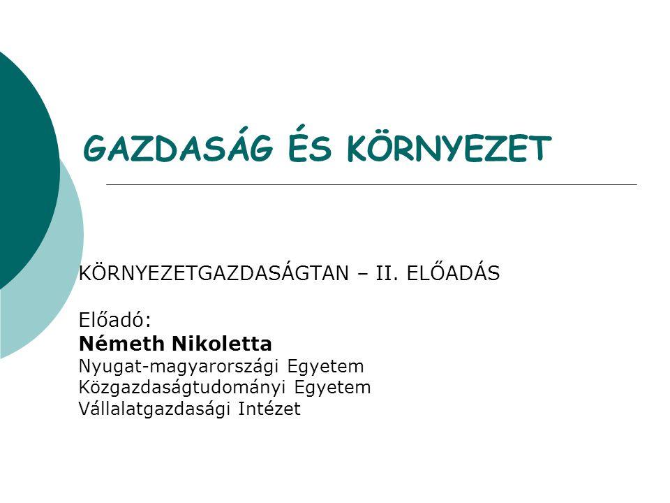 GAZDASÁG ÉS KÖRNYEZET KÖRNYEZETGAZDASÁGTAN – II. ELŐADÁS Előadó: Németh Nikoletta Nyugat-magyarországi Egyetem Közgazdaságtudományi Egyetem Vállalatga