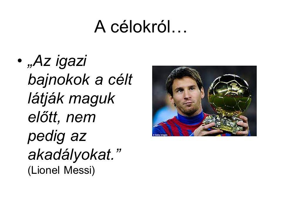 """A célokról… """"Az igazi bajnokok a célt látják maguk előtt, nem pedig az akadályokat."""" (Lionel Messi)"""