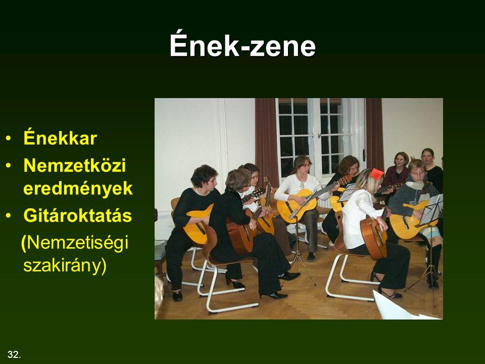 32. Ének-zene Énekkar Nemzetközi eredmények Gitároktatás (Nemzetiségi szakirány)