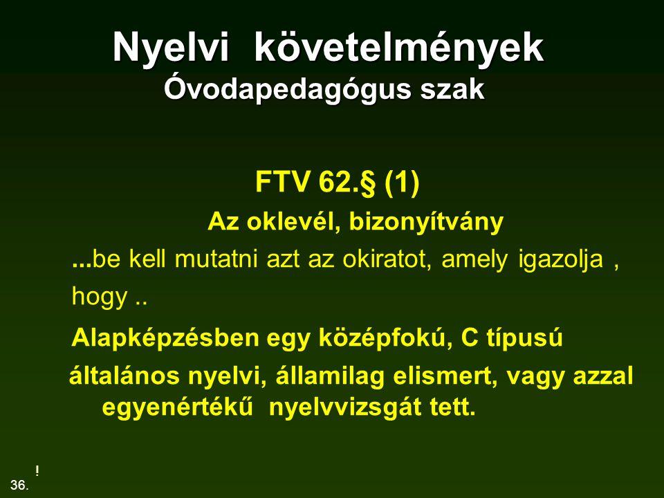 36. Nyelvi követelmények Óvodapedagógus szak Nyelvi követelmények Óvodapedagógus szak FTV 62.§ (1) Az oklevél, bizonyítvány...be kell mutatni azt az o