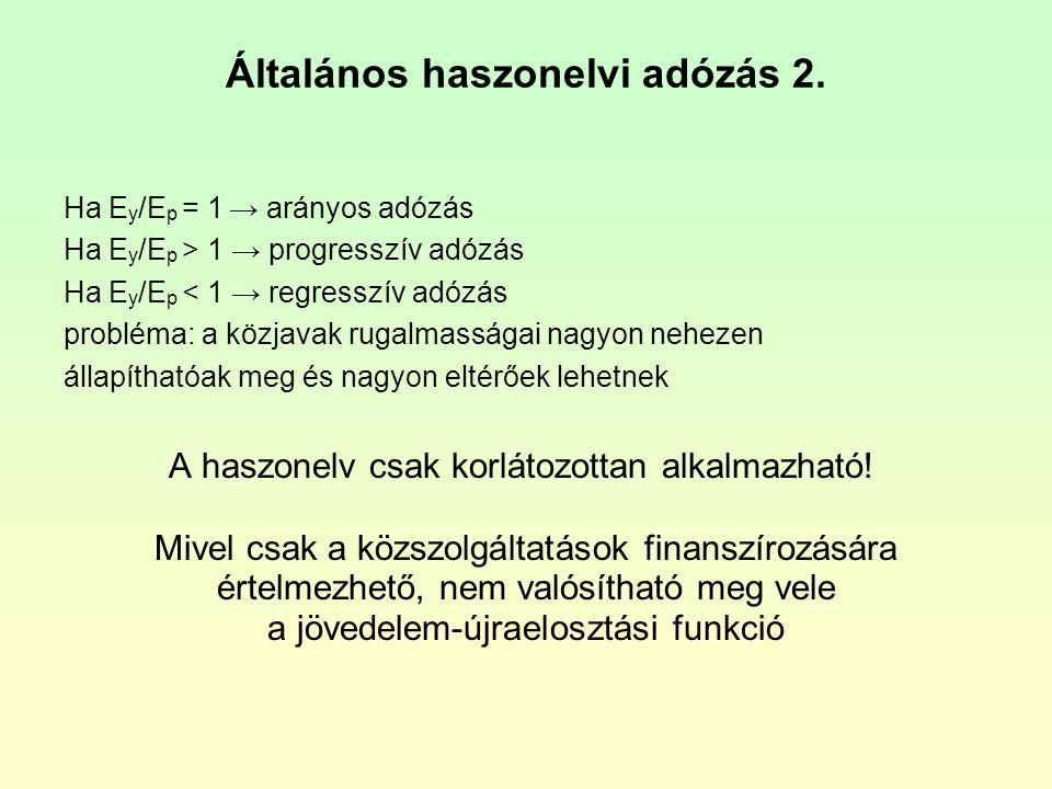 Általános haszonelvi adózás 2. Ha E y /E p = 1 → arányos adózás Ha E y /E p > 1 → progresszív adózás Ha E y /E p < 1 → regresszív adózás probléma: a k
