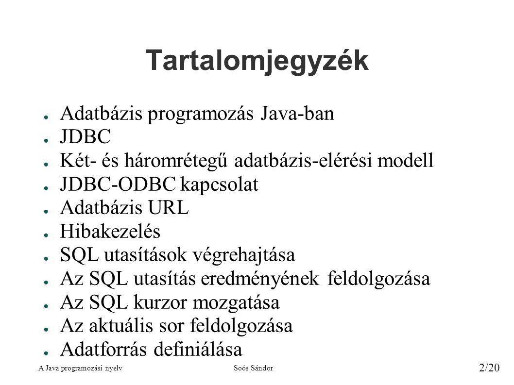 A Java programozási nyelvSoós Sándor 2/20 Tartalomjegyzék ● Adatbázis programozás Java-ban ● JDBC ● Két- és háromrétegű adatbázis-elérési modell ● JDB