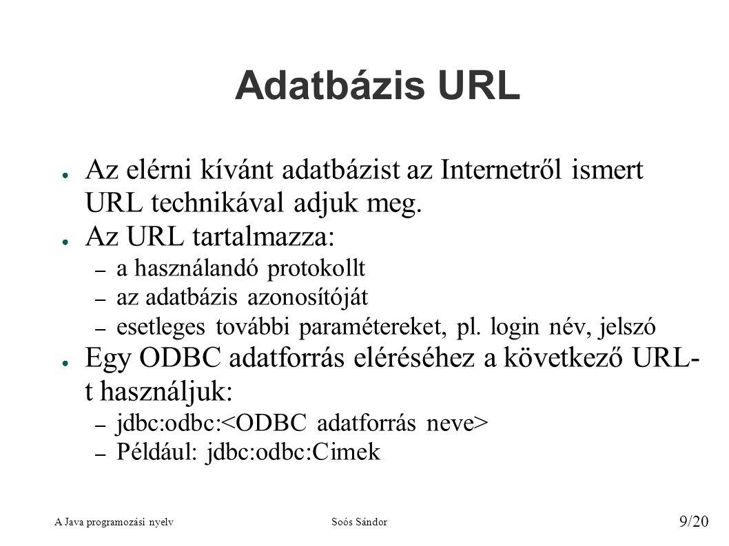 A Java programozási nyelvSoós Sándor 9/20 Adatbázis URL ● Az elérni kívánt adatbázist az Internetről ismert URL technikával adjuk meg.