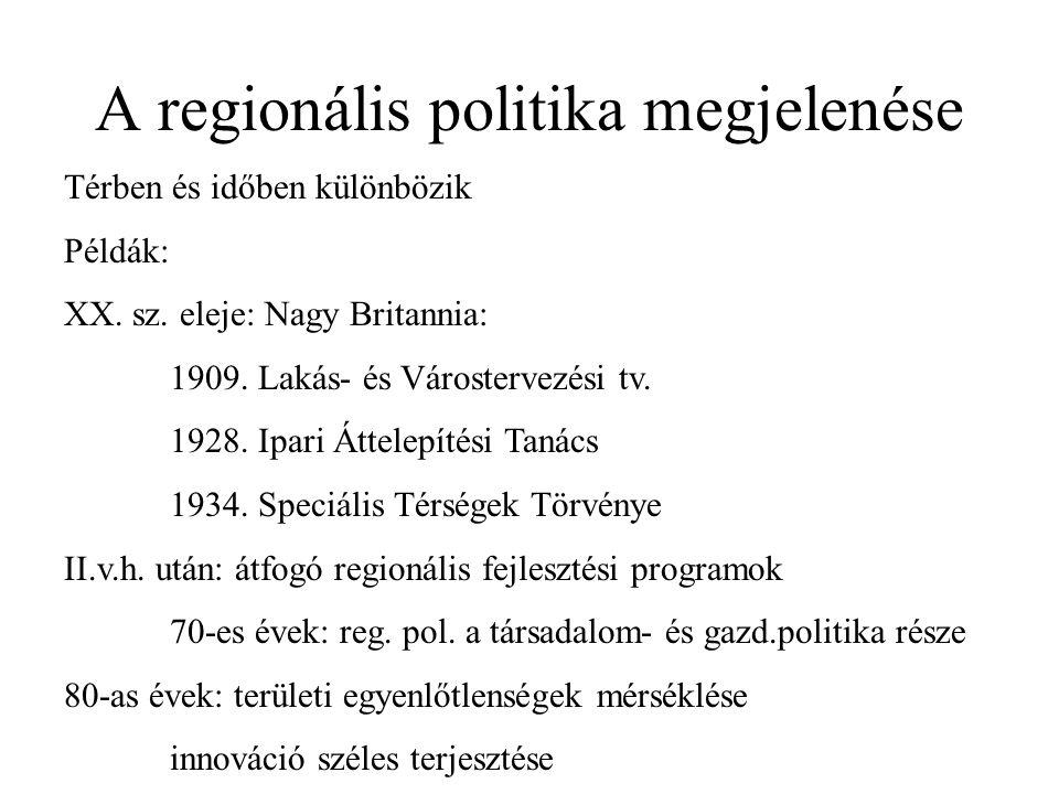 Regionális politika eszközei (Klaasen, Vanhove szerint) Infrastruktúra támogatások - telephelyi, települési, regionális Pénzügyi támogatások – beruházási tám, kamatvisszatérítés, adókedvezmény, kedvezm.