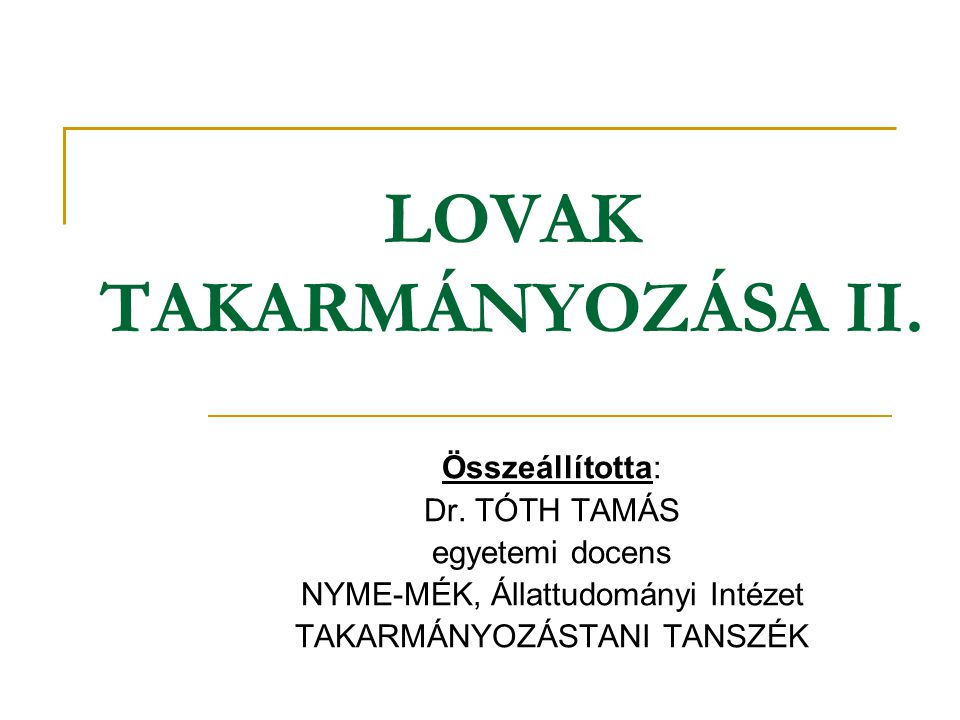 LOVAK TAKARMÁNYOZÁSA II. Összeállította: Dr. TÓTH TAMÁS egyetemi docens NYME-MÉK, Állattudományi Intézet TAKARMÁNYOZÁSTANI TANSZÉK