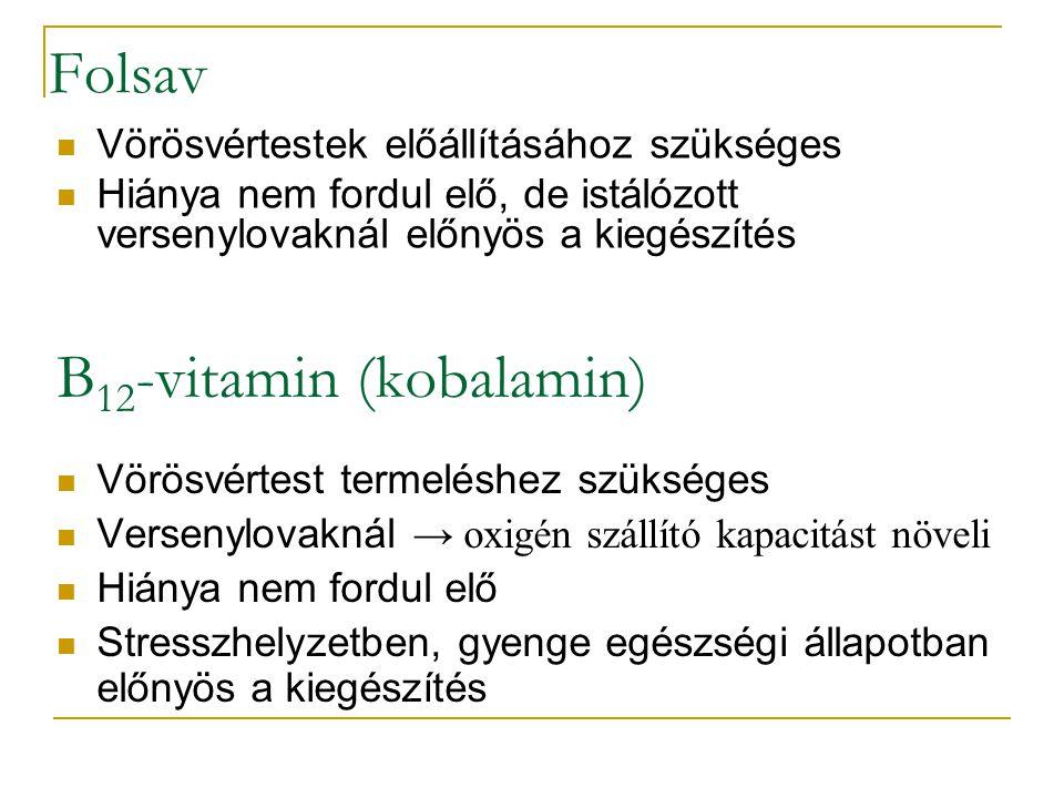 Folsav Vörösvértestek előállításához szükséges Hiánya nem fordul elő, de istálózott versenylovaknál előnyös a kiegészítés B 12 -vitamin (kobalamin) Vö