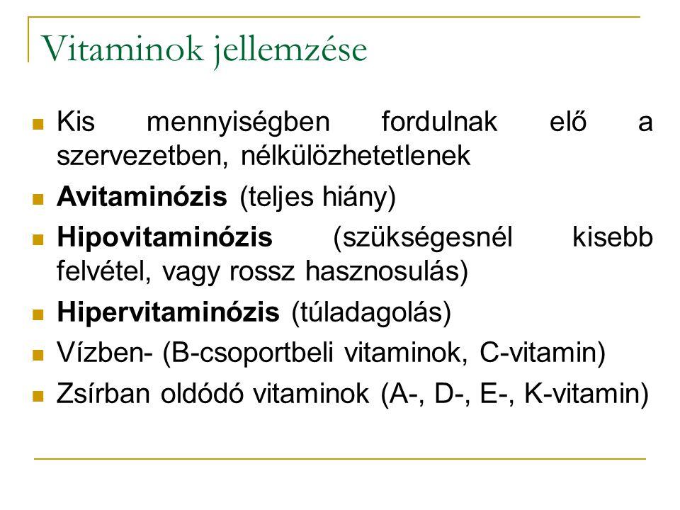 Vitaminok jellemzése Kis mennyiségben fordulnak elő a szervezetben, nélkülözhetetlenek Avitaminózis (teljes hiány) Hipovitaminózis (szükségesnél kiseb