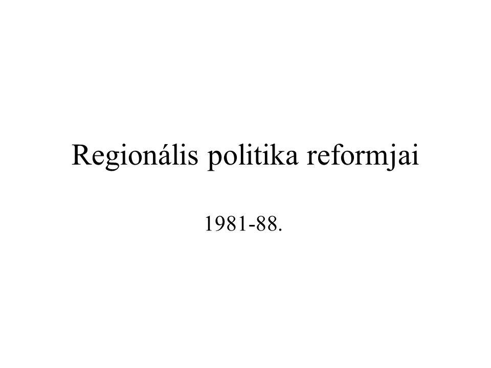 Regionális politika reformjai 1981-88.