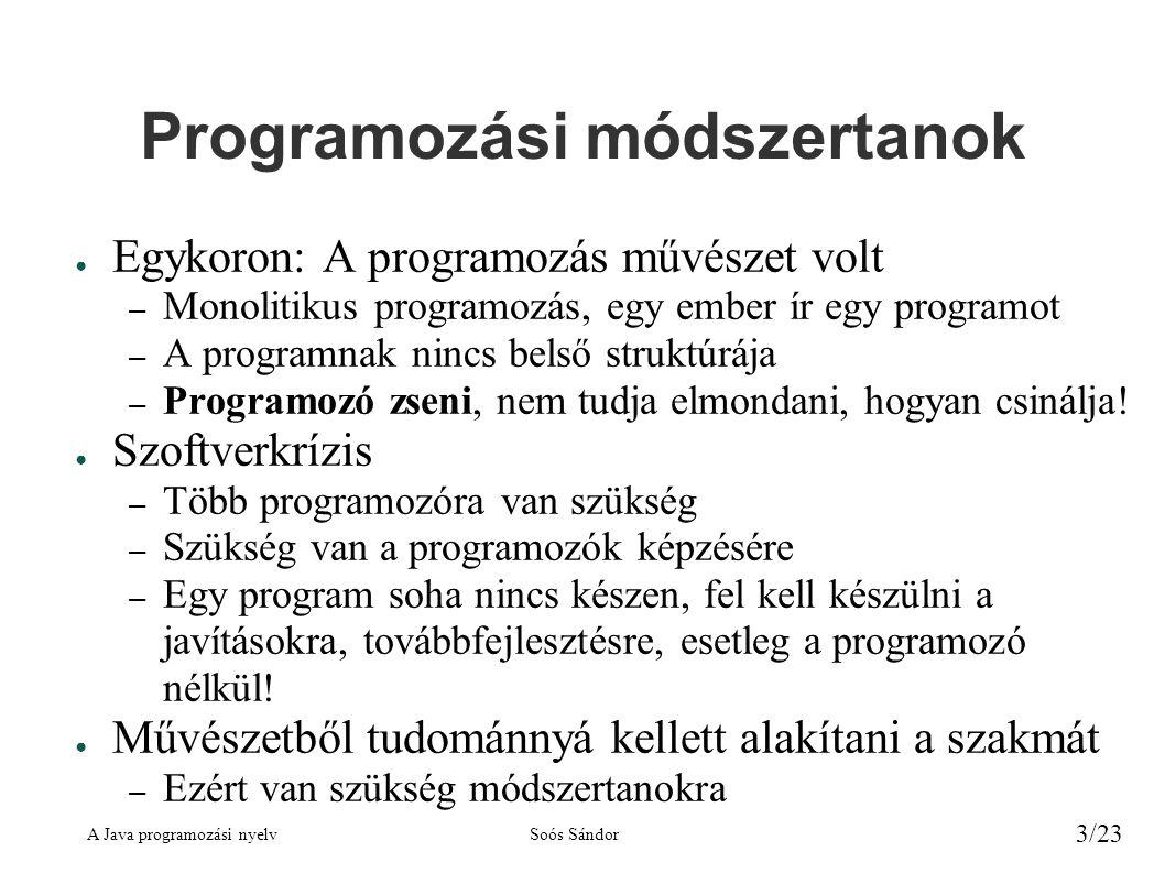 A Java programozási nyelvSoós Sándor 3/23 Programozási módszertanok ● Egykoron: A programozás művészet volt – Monolitikus programozás, egy ember ír eg
