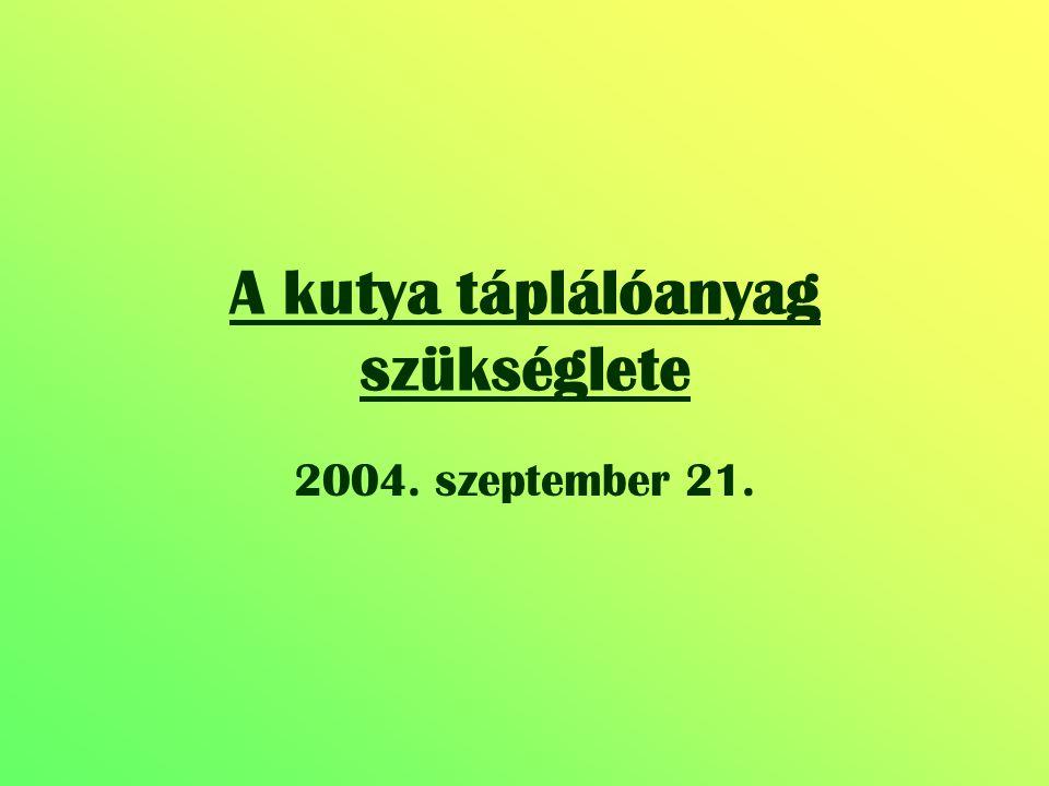 A kutya táplálóanyag szükséglete 2004. szeptember 21.