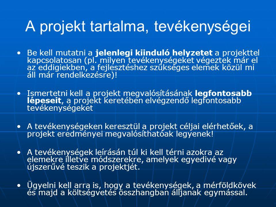 A projekt tartalma, tevékenységei Be kell mutatni a jelenlegi kiinduló helyzetet a projekttel kapcsolatosan (pl. milyen tevékenységeket végeztek már e