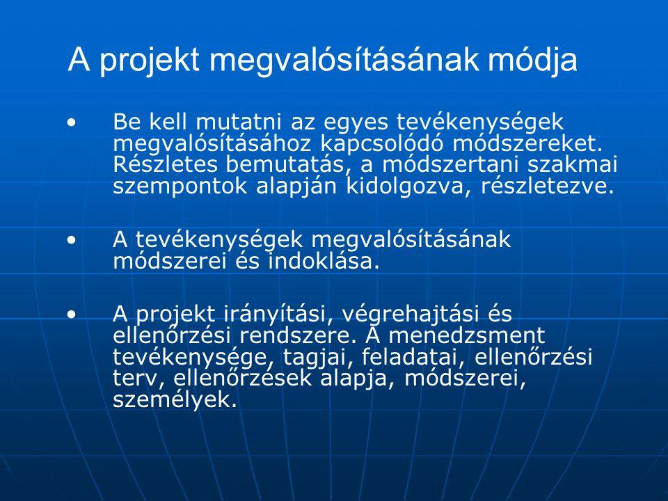 A projekt megvalósításának módja Be kell mutatni az egyes tevékenységek megvalósításához kapcsolódó módszereket. Részletes bemutatás, a módszertani sz