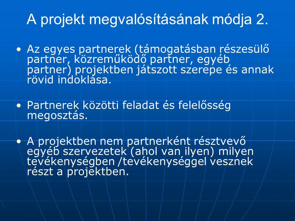 A projekt megvalósításának módja 2. Az egyes partnerek (támogatásban részesülő partner, közreműködő partner, egyéb partner) projektben játszott szerep