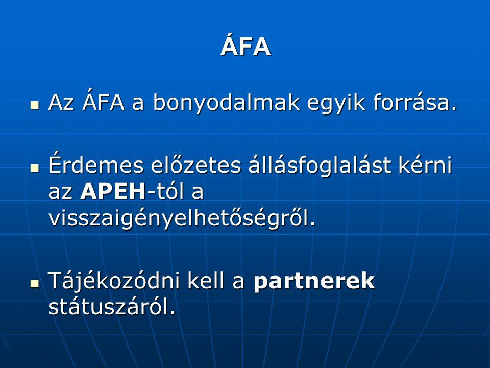 ÁFA Az ÁFA a bonyodalmak egyik forrása. Az ÁFA a bonyodalmak egyik forrása. Érdemes előzetes állásfoglalást kérni az APEH-tól a visszaigényelhetőségrő