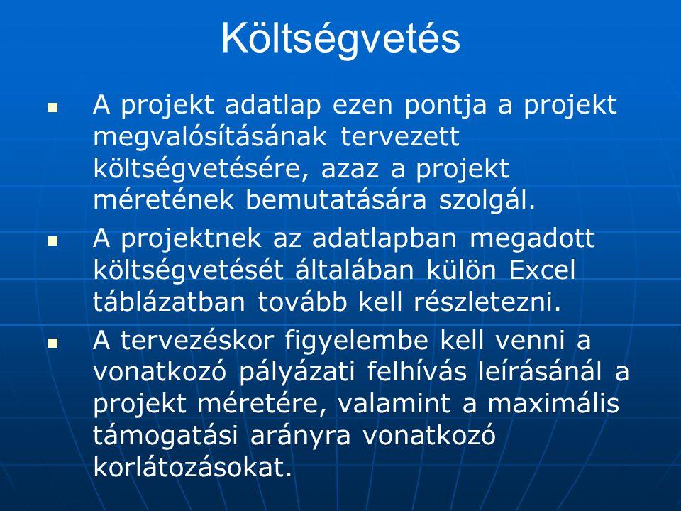 Költségvetés A projekt adatlap ezen pontja a projekt megvalósításának tervezett költségvetésére, azaz a projekt méretének bemutatására szolgál. A proj