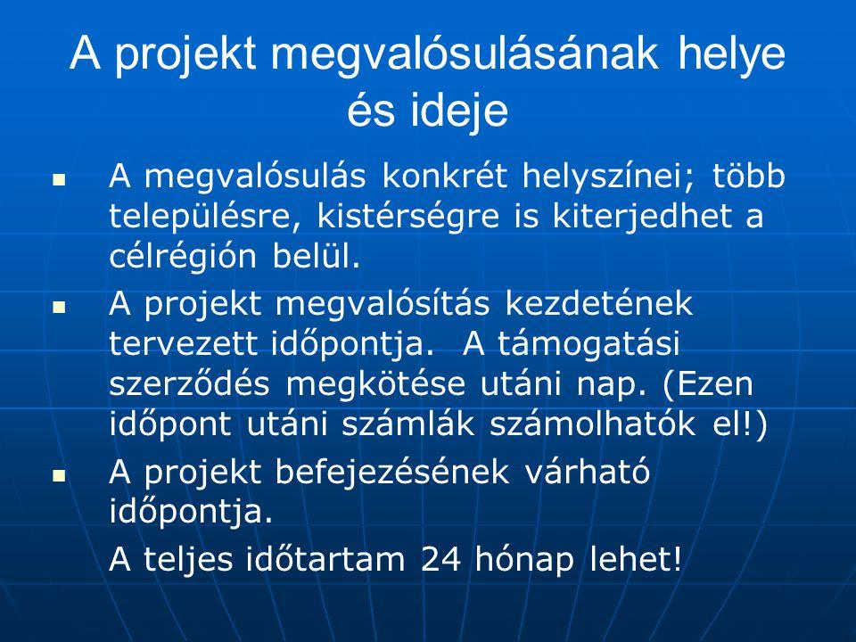 A projekt megvalósulásának helye és ideje A megvalósulás konkrét helyszínei; több településre, kistérségre is kiterjedhet a célrégión belül. A projekt