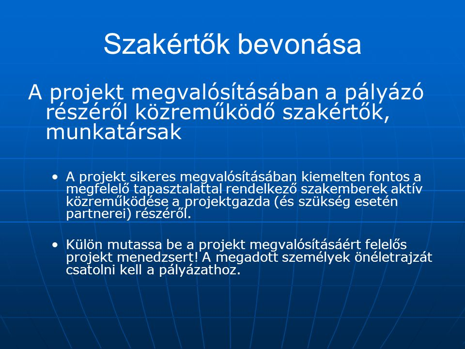 Szakértők bevonása A projekt megvalósításában a pályázó részéről közreműködő szakértők, munkatársak A projekt sikeres megvalósításában kiemelten fonto
