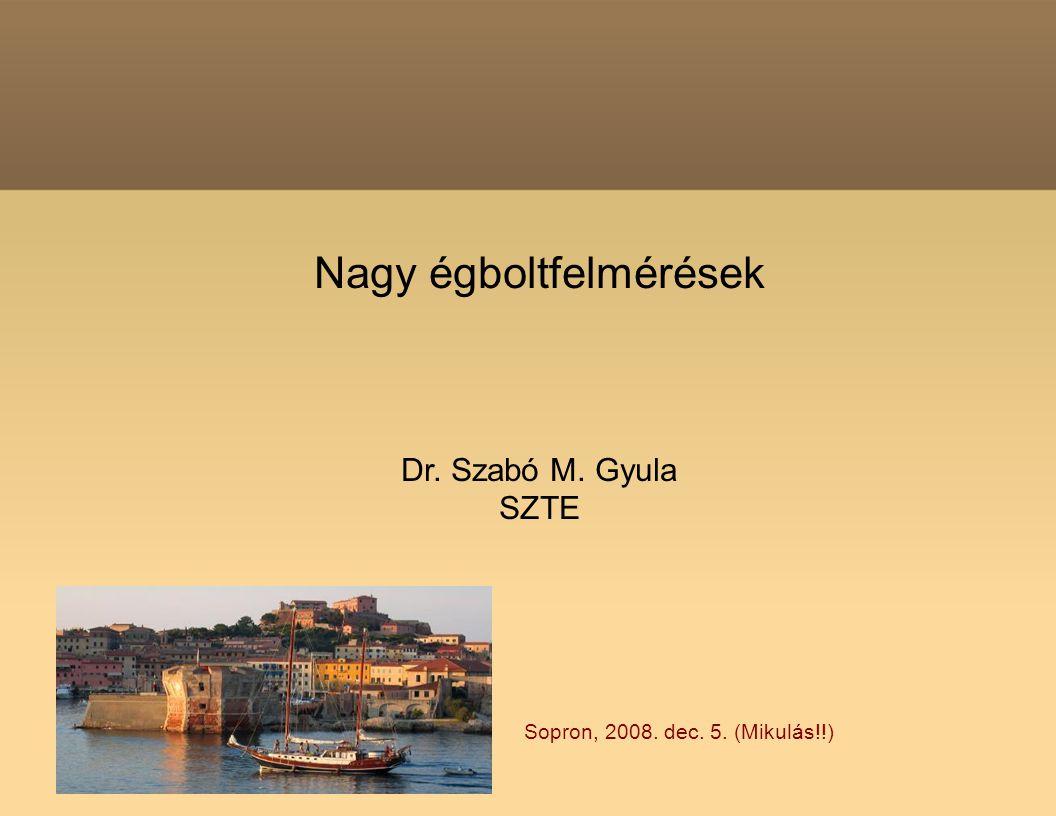 Nagy égboltfelmérések Dr. Szabó M. Gyula SZTE Sopron, 2008. dec. 5. (Mikulás!!)