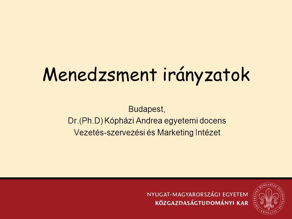 Menedzsment irányzatok Budapest, Dr.(Ph.D) Kópházi Andrea egyetemi docens Vezetés-szervezési és Marketing Intézet