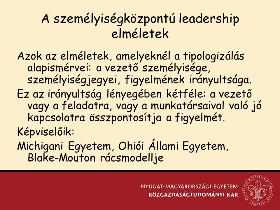 A személyiségközpontú leadership elméletek Azok az elméletek, amelyeknél a tipologizálás alapismérvei: a vezető személyisége, személyiségjegyei, figyelmének irányultsága.