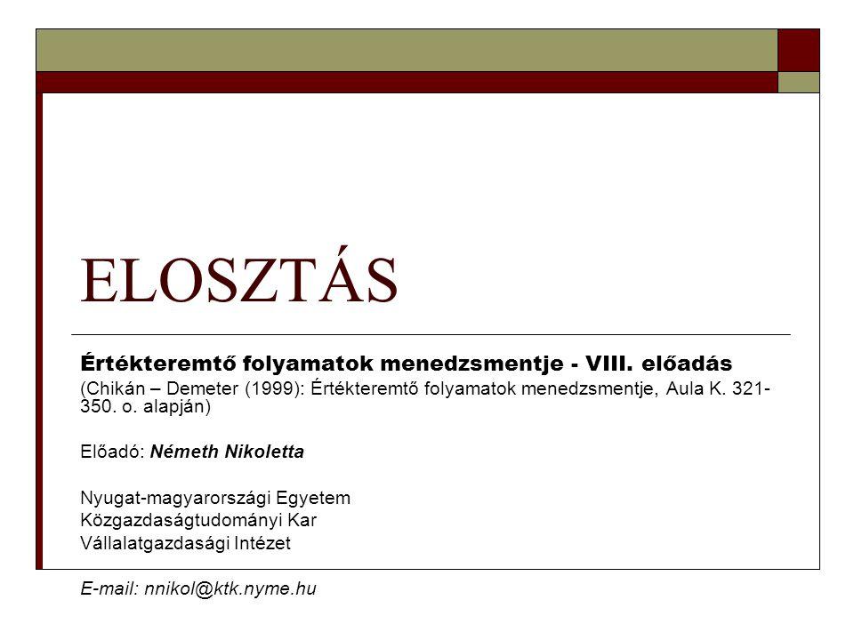 ELOSZTÁS Értékteremtő folyamatok menedzsmentje - VIII. előadás (Chikán – Demeter (1999): Értékteremtő folyamatok menedzsmentje, Aula K. 321- 350. o. a