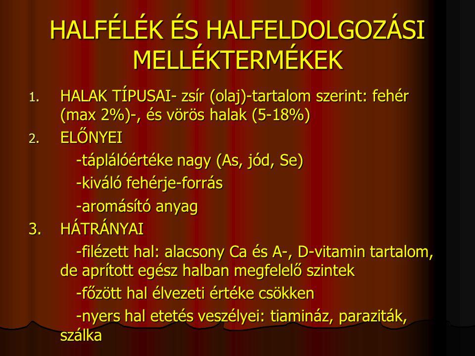 HALFÉLÉK ÉS HALFELDOLGOZÁSI MELLÉKTERMÉKEK 1. HALAK TÍPUSAI- zsír (olaj)-tartalom szerint: fehér (max 2%)-, és vörös halak (5-18%) 2. ELŐNYEI -tápláló