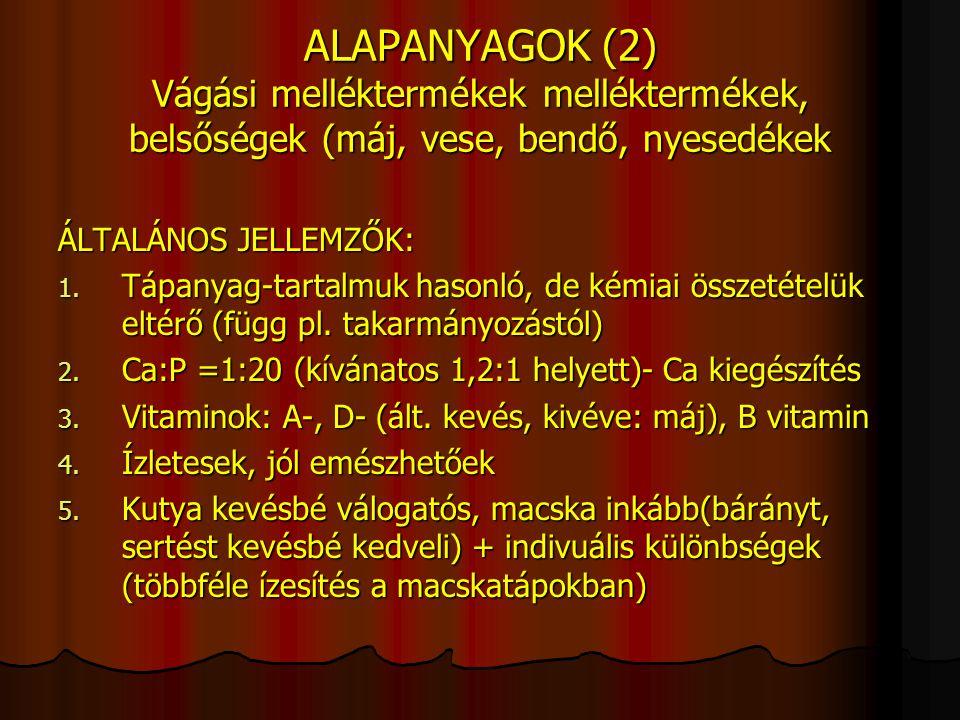 ALAPANYAGOK (2) Vágási melléktermékek melléktermékek, belsőségek (máj, vese, bendő, nyesedékek ÁLTALÁNOS JELLEMZŐK: 1. Tápanyag-tartalmuk hasonló, de