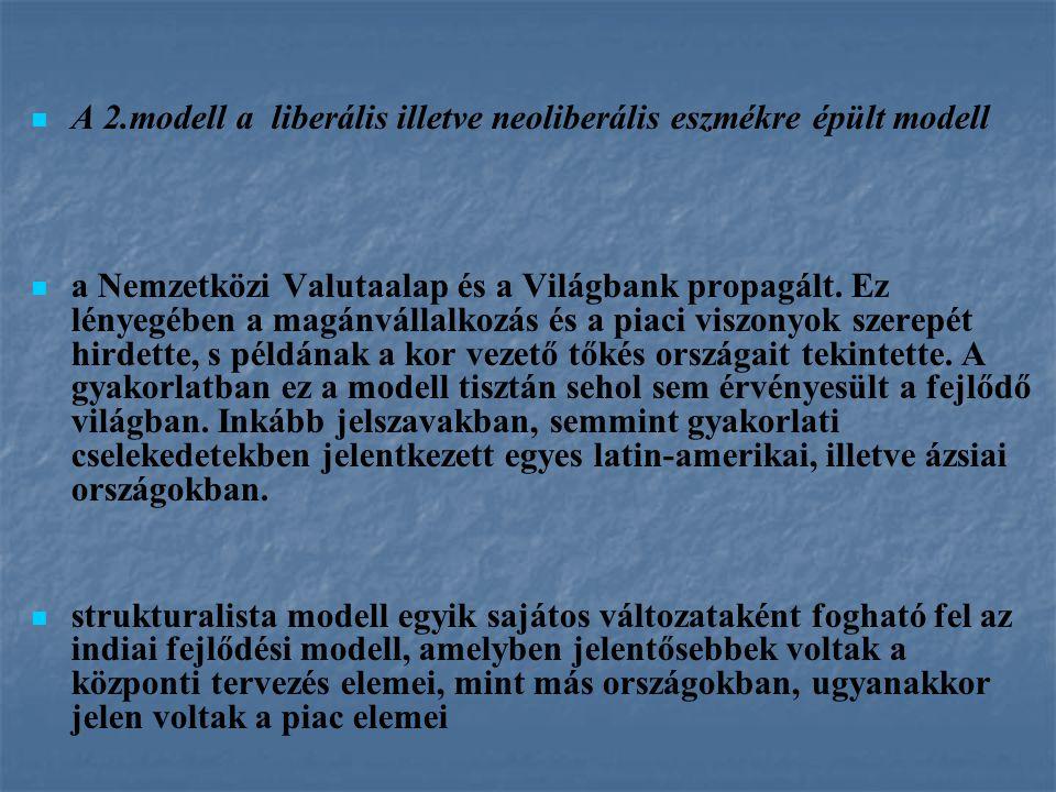 A 2.modell a liberális illetve neoliberális eszmékre épült modell a Nemzetközi Valutaalap és a Világbank propagált. Ez lényegében a magánvállalkozás é