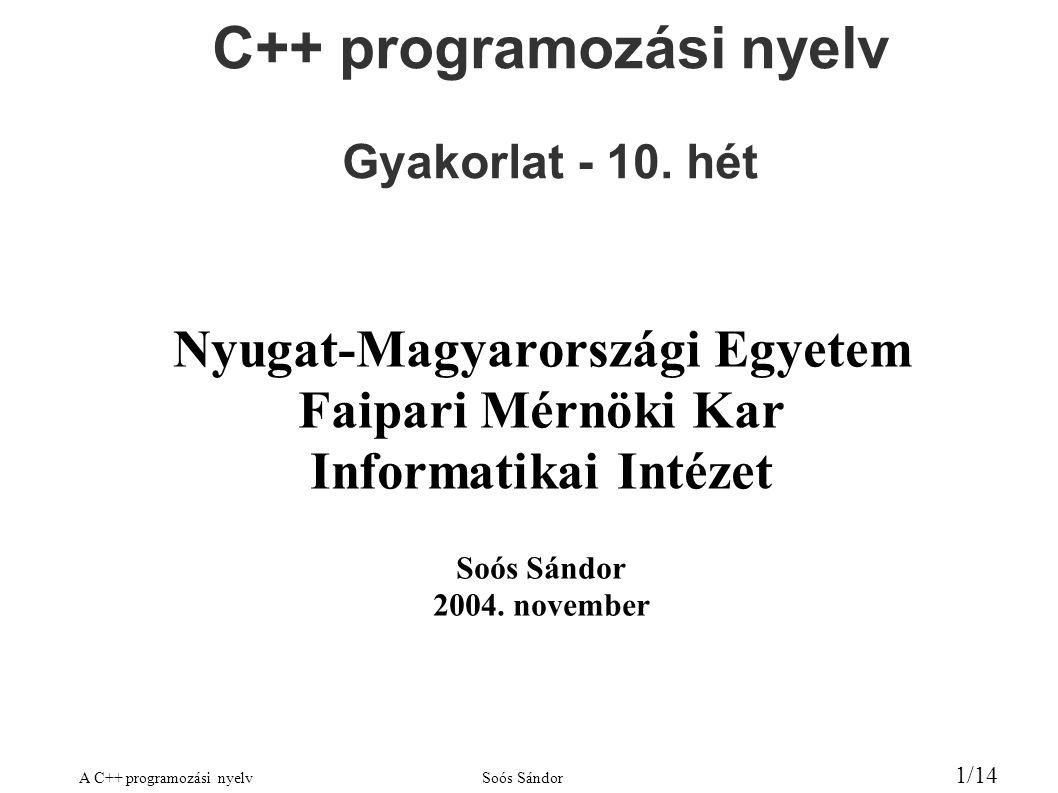 A C++ programozási nyelvSoós Sándor 1/14 C++ programozási nyelv Gyakorlat - 10.
