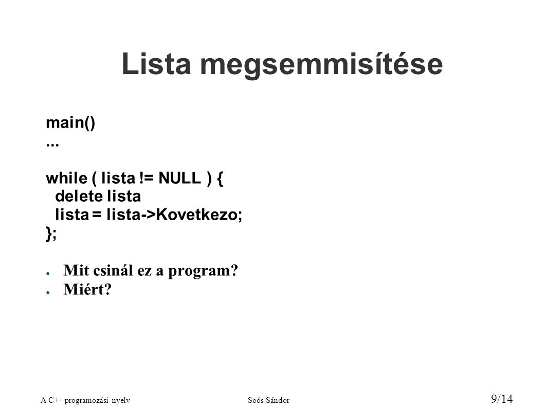 A C++ programozási nyelvSoós Sándor 10/14 Lista megsemmisítése helyesen main()...