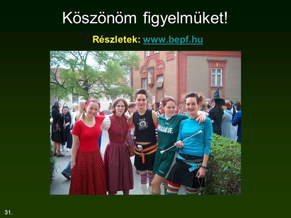 31. Köszönöm figyelmüket! Részletek: www.bepf.hu www.bepf.hu