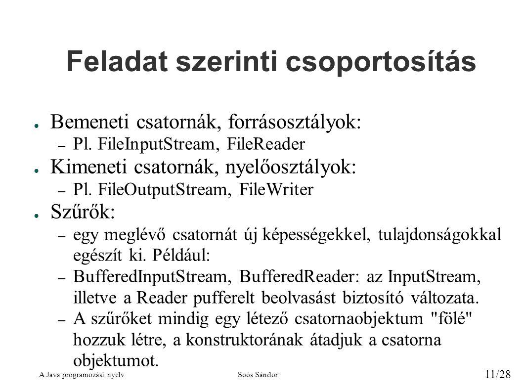 A Java programozási nyelvSoós Sándor 11/28 Feladat szerinti csoportosítás ● Bemeneti csatornák, forrásosztályok: – Pl.