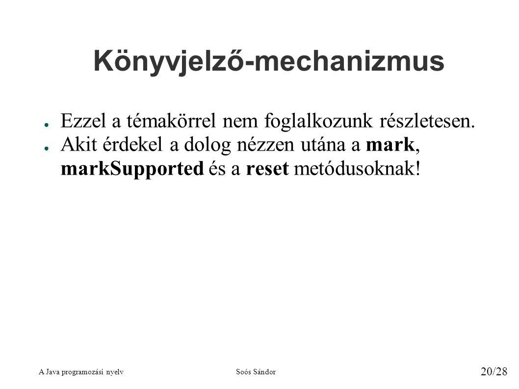 A Java programozási nyelvSoós Sándor 20/28 Könyvjelző-mechanizmus ● Ezzel a témakörrel nem foglalkozunk részletesen.