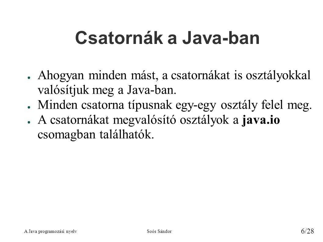 A Java programozási nyelvSoós Sándor 6/28 Csatornák a Java-ban ● Ahogyan minden mást, a csatornákat is osztályokkal valósítjuk meg a Java-ban.