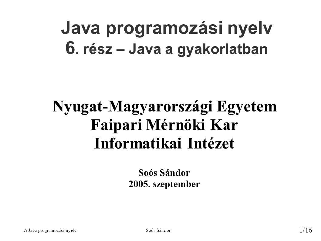 A Java programozási nyelvSoós Sándor 1/16 Java programozási nyelv 6.