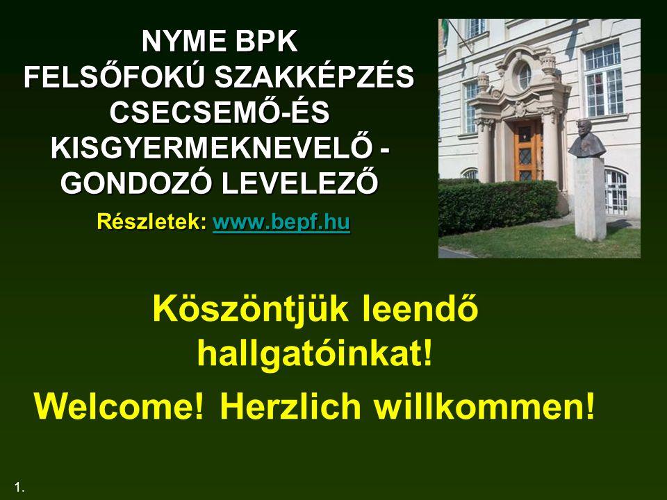 1. NYME BPK FELSŐFOKÚ SZAKKÉPZÉS CSECSEMŐ-ÉS KISGYERMEKNEVELŐ - GONDOZÓ LEVELEZŐ Részletek: www.bepf.hu www.bepf.hu Köszöntjük leendő hallgatóinkat! W