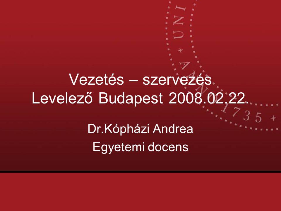 Vezetés – szervezés Levelező Budapest 2008.02.22. Dr.Kópházi Andrea Egyetemi docens