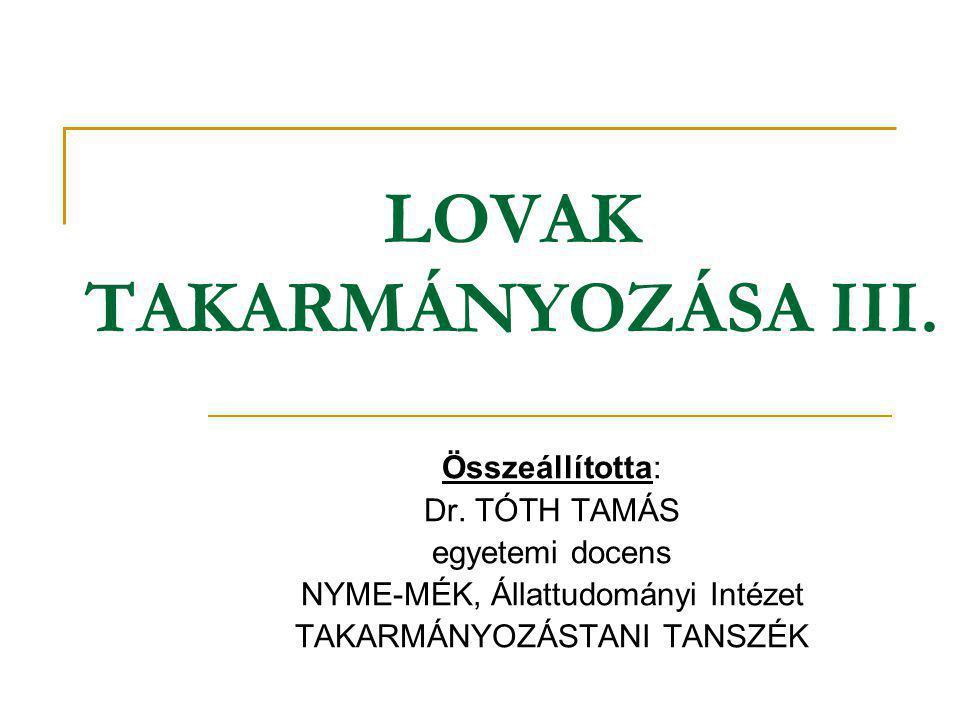 LOVAK TAKARMÁNYOZÁSA III. Összeállította: Dr. TÓTH TAMÁS egyetemi docens NYME-MÉK, Állattudományi Intézet TAKARMÁNYOZÁSTANI TANSZÉK