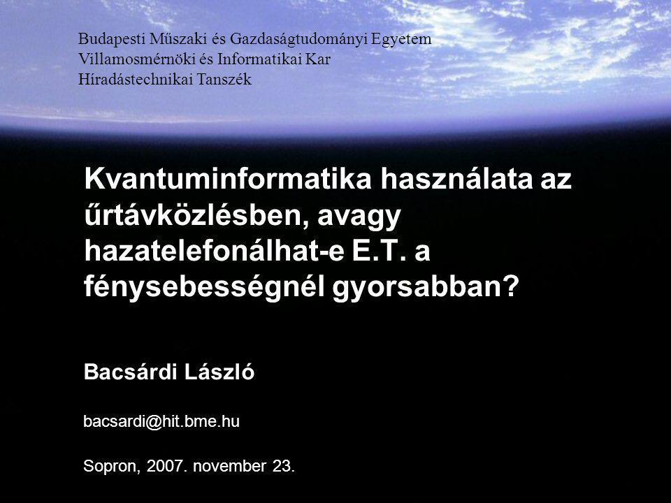 Kvantuminformatika használata az űrtávközlésben, avagy hazatelefonálhat-e E.T. a fénysebességnél gyorsabban? Budapesti Műszaki és Gazdaságtudományi Eg