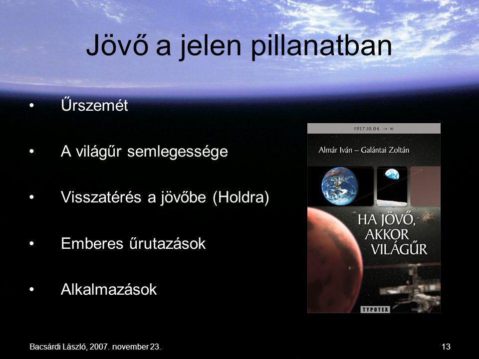 Bacsárdi László, 2007. november 23.13 Jövő a jelen pillanatban Űrszemét A világűr semlegessége Visszatérés a jövőbe (Holdra) Emberes űrutazások Alkalm