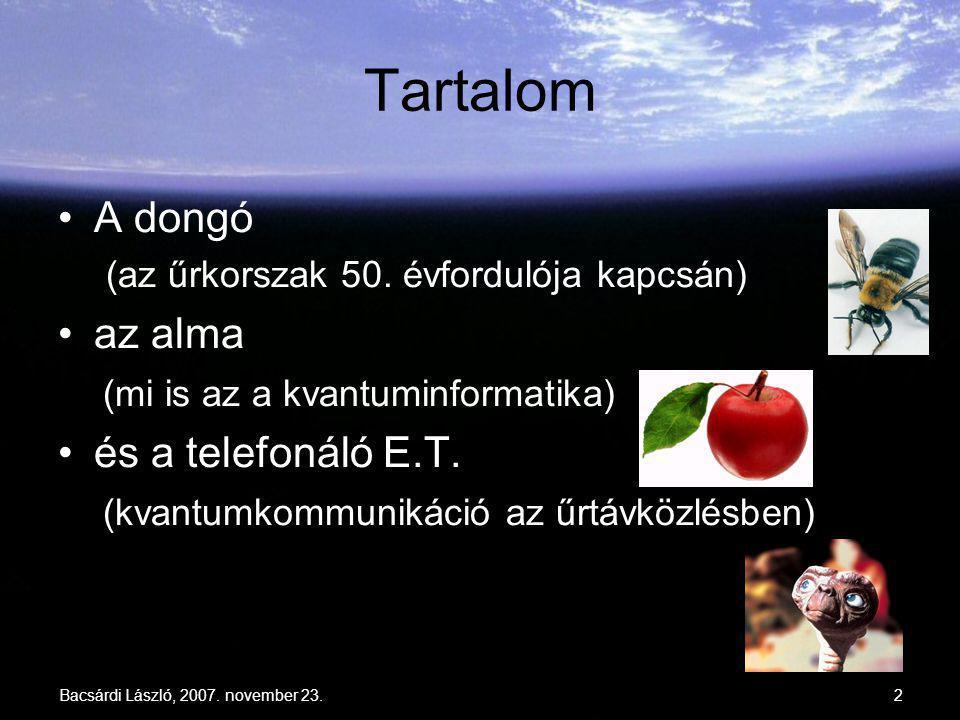 Bacsárdi László, 2007. november 23.2 Tartalom A dongó (az űrkorszak 50. évfordulója kapcsán) az alma (mi is az a kvantuminformatika) és a telefonáló E