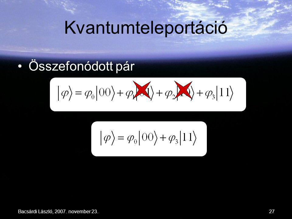 Bacsárdi László, 2007. november 23.27 Kvantumteleportáció Összefonódott pár