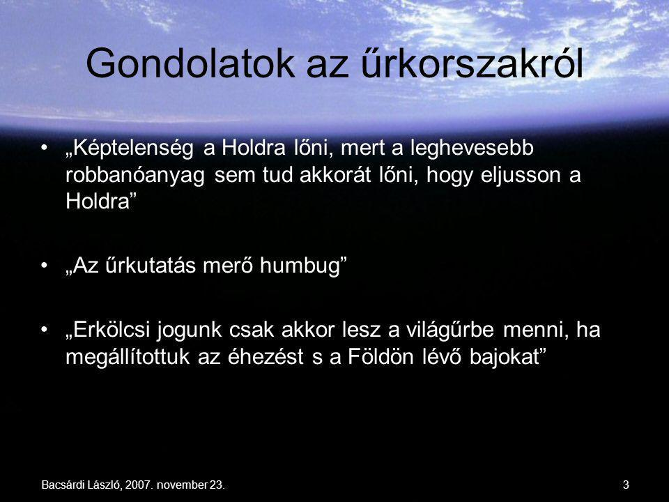 """Bacsárdi László, 2007. november 23.3 Gondolatok az űrkorszakról """"Képtelenség a Holdra lőni, mert a leghevesebb robbanóanyag sem tud akkorát lőni, hogy"""