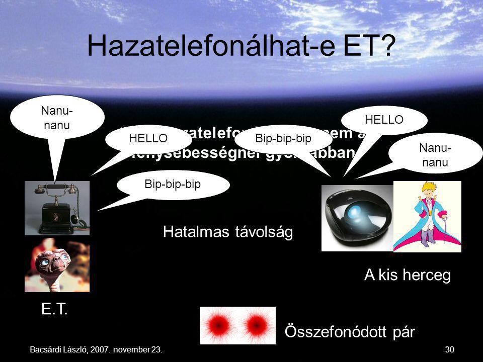 Bacsárdi László, 2007. november 23.30 Hazatelefonálhat-e ET? E.T. A kis herceg Összefonódott pár Hatalmas távolság Igen, hazatelefonálhat, de nem a fé