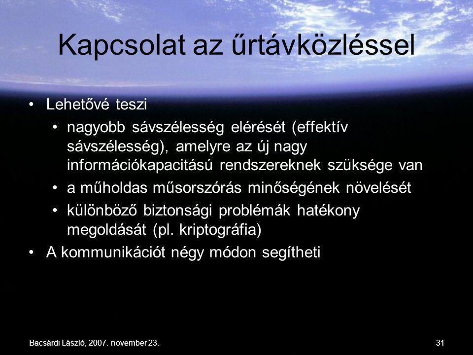 Bacsárdi László, 2007. november 23.31 Kapcsolat az űrtávközléssel Lehetővé teszi nagyobb sávszélesség elérését (effektív sávszélesség), amelyre az új