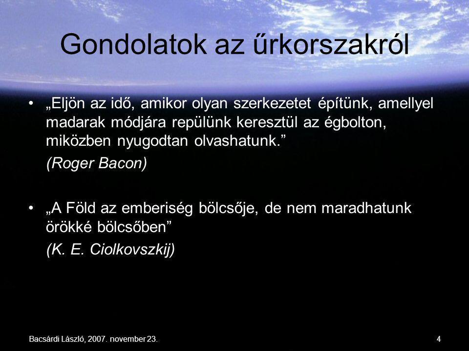 """Bacsárdi László, 2007. november 23.4 Gondolatok az űrkorszakról """"Eljön az idő, amikor olyan szerkezetet építünk, amellyel madarak módjára repülünk ker"""
